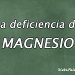 La deficiencia de magnesio